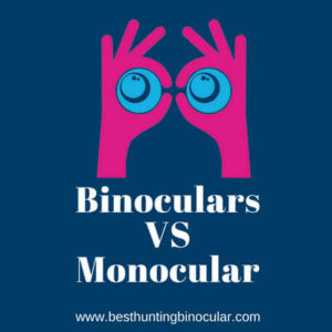 Binoculars vs Monocular